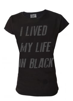 I Lived My Life In Black T-Shirt