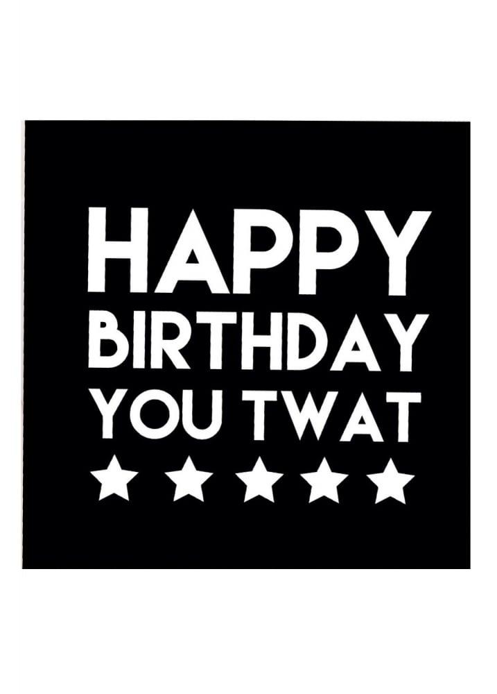 Happy Birthday You Twat Card